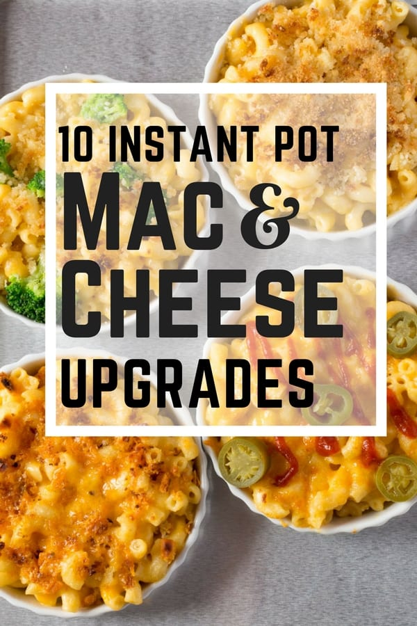 10 Instant Pot Mac and Cheese Upgrades